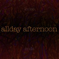 Loose Ends — Allday Afternoon