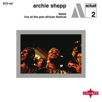 Blasé / Live At The Pan - African Festival — Archie Shepp