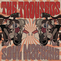 Soul Machine — The Trousers