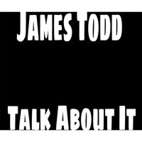 Talk About It (No Stones) — James Todd