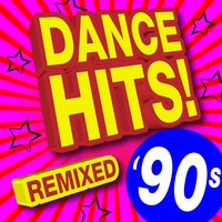 90s Dance Hits! Remixed — Ultimate Dance Remixes