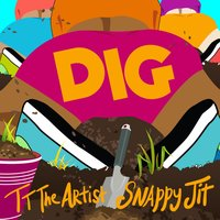 Dig — Snappy Jit, TT the Artist