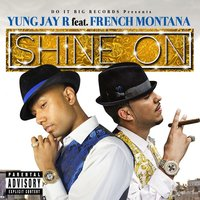 Shine On (feat. French Montana) — Yung Jay R