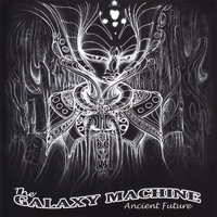 Ancient Future — The Galaxy Machine