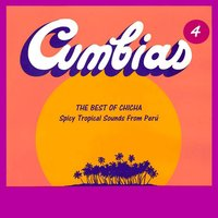 The Best of Chicha: Cumbias, Vol. 4 - Spicy Tropical Sounds from Perú — сборник
