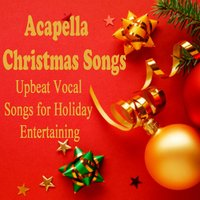 Acapella Christmas Songs: Upbeat Vocal Songs for Holiday Entertaining — Christmas Hits, Christmas Songs