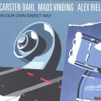 In Our Own Sweet Way — Carsten Dahl, Mads Vinding, Alex Riel