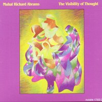 The Visibility Of Thought — Muhal Richard Abrams