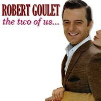 The Two of Us... — Robert Goulet