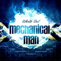 White Out — Mechanical Man