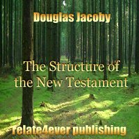 The Structure of the New Testament — Douglas Jacoby