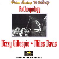 From Swing to Bebop: Anthropology — Dizzy Gillespie, Miles Davis