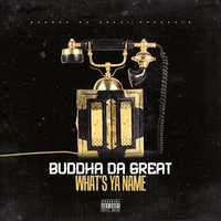 Whats Ya Name — Buddha Da Great