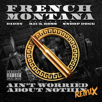 Ain't Worried About Nothin — Snoop Dogg, French Montana, Rick Ross, P. Diddy