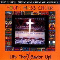 Lift The Savior Up — Youth Mass Choir