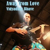 Away from Love — Vidyadhar Bhave