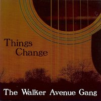 Things Change — The Walker Avenue Gang