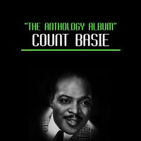 The Anthology Album — Count Basie, Count Basie & His Orchestra, Count Basie & His All American Rhythm