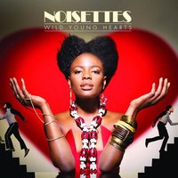 Wild Young Hearts — Noisettes