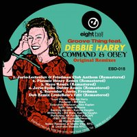 "Groove Thing (feat. Debbie Harry) ""Command & Obey"" Original Remixes — Debbie Harry"