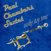 Easily Stop Time — Paul Chambers Sextet