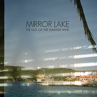 The Last of the Summer Wine — Mirror Lake, Matt Skillings