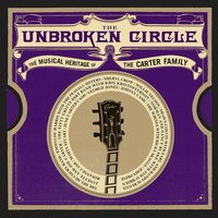 The Unbroken Circle - The Musical Heritage of the Carter Family — сборник