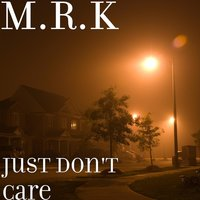 Just Don't Care — M.R.K