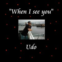 When I See You — Udo