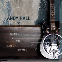 Sound of the Slide Guitar — Andy Hall