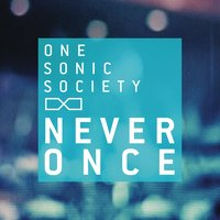 Never Once — One Sonic Society