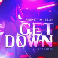 Get Down feat Banz - Single — Money Mullah ft Banz, Money Mullah