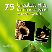 75 Greatest Hits for Concert Band — Marc Reift, Philharmonic Wind Orchestra, Marc Reift Orchestra