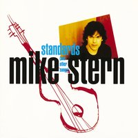 Standards [And Other Songs] — Mike Stern