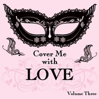 Cover Me With Love Songs, Vol. 3 — It's a Cover Up