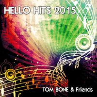 Hello Hits 2015 — Tom Bone & Friends