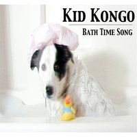Bath Time Song (feat. Mr. Ducky Duck) — Kid Kongo