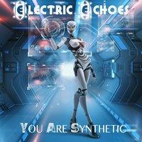 You Are Synthetic — Electric Echoes