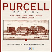 Purcell Edition Volume 1 : Dido & Aeneas, King Arthur & The Fairy Queen — Les Arts Florissants, William Christie, Concentus Musicus Wien, Nikolaus Harnoncourt, Purcell Edition