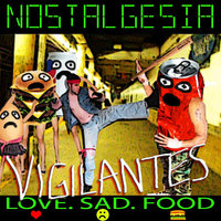 Vigilantes. Love. Sad. Food. — Nostalgesia