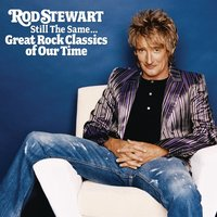 Still The Same... Great Rock Classics Of Our Time — Rod Stewart