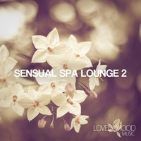 Sensual Spa Lounge 2 - Chill-Out & Lounge Collection — сборник