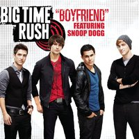 Boyfriend — Big Time Rush feat. Snoop Dogg