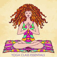 Yoga Class Essentials, Peaceful Music for Yoga, Meditation & Relaxation — сборник