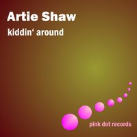 Kiddin' Around — Artie Shaw