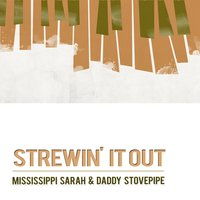 Strewin' It Out — Mississippi Sarah & Daddy Stovepipe