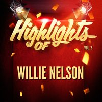 Highlights of Willie Nelson, Vol. 2 — Willie Nelson