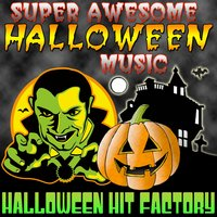 Super Awesome Halloween Music — Halloween Hit Factory