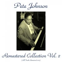 Pete Johnson Remastered Collection, Vol. 2 — Pete Johnson