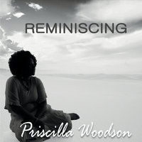 Reminiscing — Priscilla Woodson